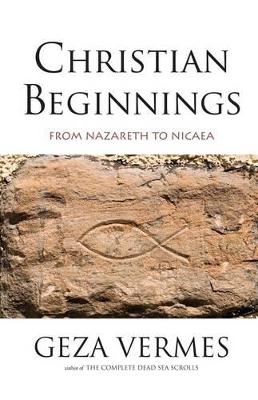 Christian Beginnings by Geza Vermes