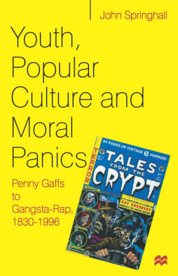 Youth, Popular Culture and Moral Panics by John Springhall