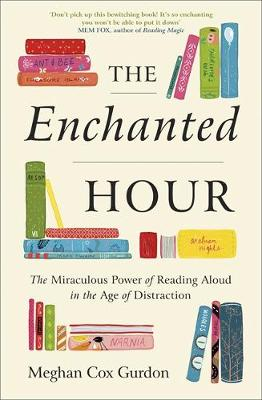 The Enchanted Hour: The Miraculous Power of Reading Aloud in the Age of Distraction book