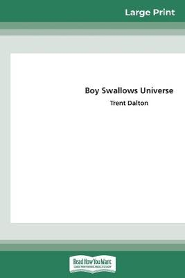 Boy Swallows Universe (16pt Large Print Edition) by Trent Dalton