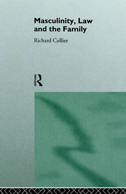 Masculinity, Law and Family by Richard Collier