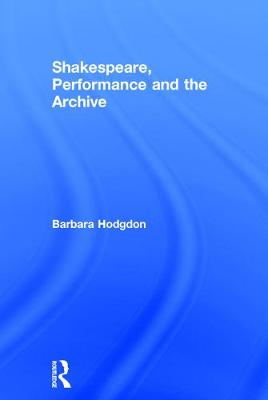 Shakespeare, Performance and the Archive book