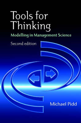 Tools for Thinking: Modelling in Management Science by Michael Pidd