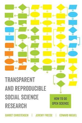 Transparent and Reproducible Social Science Research: How to Do Open Science by Garret Christensen
