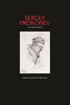 Sergey Prokofiev and His World by Simon Morrison