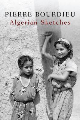 Algerian Sketches by Pierre Bourdieu