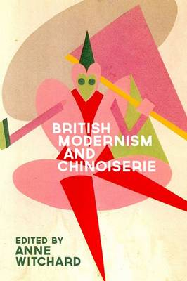 British Modernism and Chinoiserie by Dr Anne Veronica Witchard