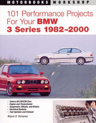 101 Performance Projects for Your BMW 3 Series 1982-2000 by Wayne Dempsey