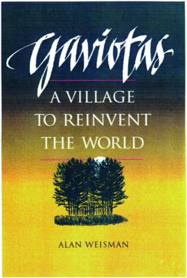 Gaviotas: A Village to Reinvent the World by Alan Weisman