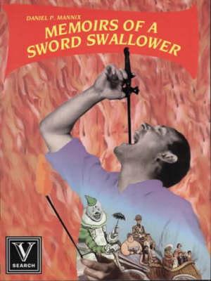 Memoirs of a Sword Swallower by Daniel P. Mannix