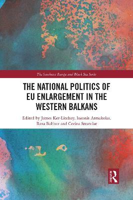 The National Politics of EU Enlargement in the Western Balkans by James Ker-Lindsay