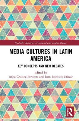 Media Cultures in Latin America: Key Concepts and New Debates book