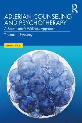 Adlerian Counseling and Psychotherapy: A Practitioner's Wellness Approach by Thomas J. Sweeney