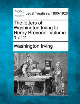 The Letters of Washington Irving to Henry Brevoort. Volume 1 of 2 by Washington Irving