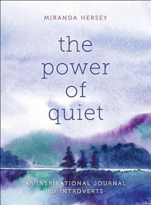 The Power of Quiet by Miranda Hersey