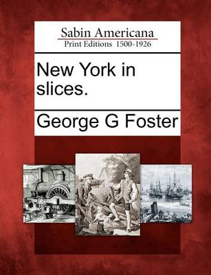 New York in Slices. by George G. Foster