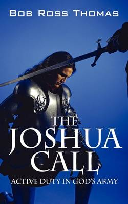 The Joshua Call: Active Duty in God's Army by Bob Ross Thomas