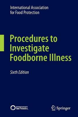 Procedures to Investigate Foodborne Illness by International Association for Food Protection