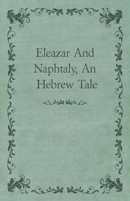 Eleazar And Naphtaly, An Hebrew Tale by Anon. Anon.