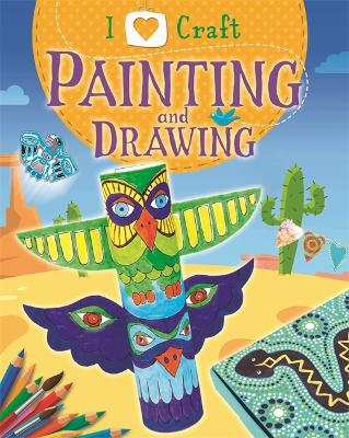 I Love Craft: Painting and Drawing by Rita Storey
