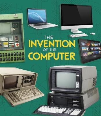 The The Invention of the Computer by Lucy Beevor