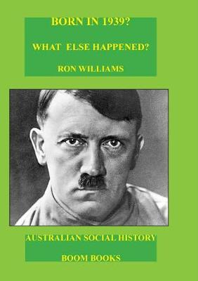 Born in 1939? What Else Happened? by Ron Williams
