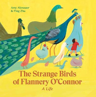 The Strange Birds of Flannery O'Connor by Amy Alznauer