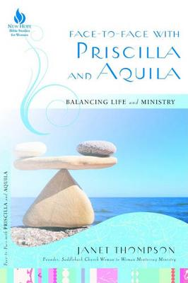Face-To-Face with Priscilla and Aquila: Balancing Life and Ministry by Janet Thompson
