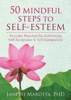 50 Mindful Steps to Self-Esteem by Janetti Marotta
