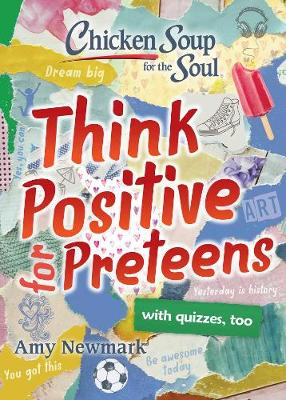 Chicken Soup for the Soul: Think Positive for Preteens by Amy Newmark