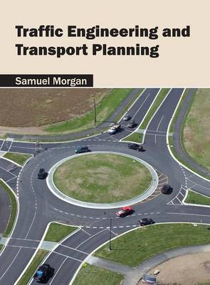 Traffic Engineering and Transport Planning by Samuel Morgan