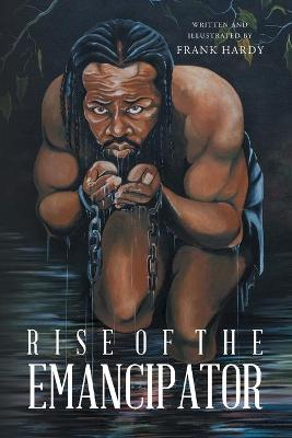Rise of the Emancipator by Frank Hardy