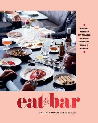 Eat at the Bar: Recipes inspired by travels in Spain, Portugal and beyond by Jo Gamvros