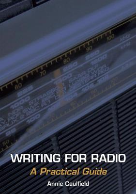 Writing for Radio by Annie Caulfield