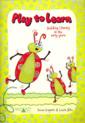 Play to Learn Building Literacy in the Early Years by Karen Stagnitti