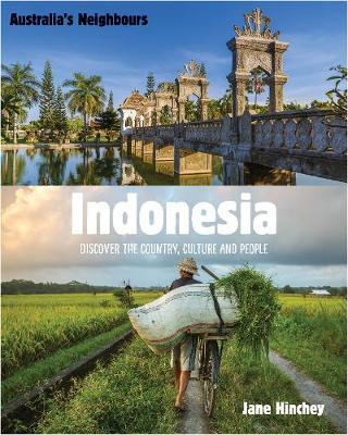 Australia's Neighbours: Indonesia: Discover the Country, Culture and People by Jane Hinchey