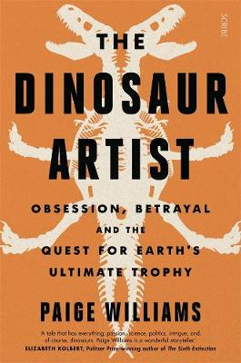The Dinosaur Artist: obsession, betrayal, and the quest for Earth's ultimate trophy book