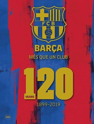 Barca: Mes que un club (English edition): 120 Years 1899-2019 book