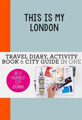 This is my London: Travel Diary, Activity Book & City Guide In One by Petra de Hamer