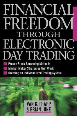 Financial Freedom Through Electronic Day Trading by Van Tharp