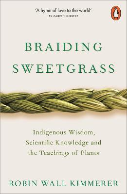 Braiding Sweetgrass: Indigenous Wisdom, Scientific Knowledge and the Teachings of Plants book