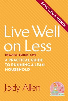 Live Well On Less: A Practical Guide To Running A Lean Household by Jody Allen