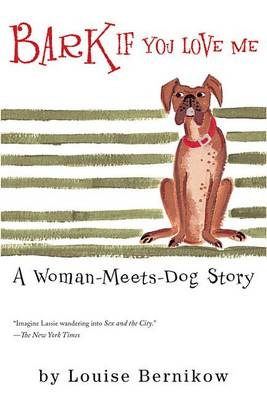 Bark If You Love Me by Louise Bernikow
