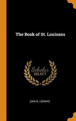 The Book of St. Louisans by John W Leonard
