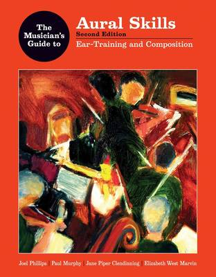 The Musician's Guide to Aural Skills: Ear Training and Composition by Joel Phillips