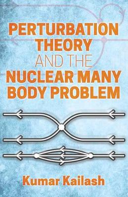 Perturbation Theory and the Nuclear Many Body Problem by Kailash Kumar