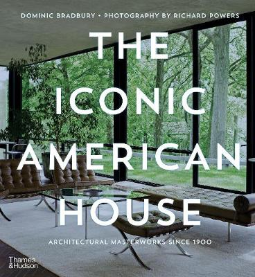 The Iconic American House: Architectural Masterworks since 1900 by Dominic Bradbury