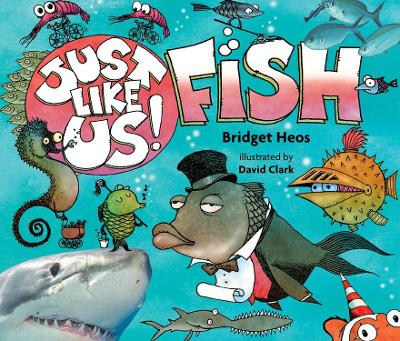 Just Like Us! Fish by Bridget Heos