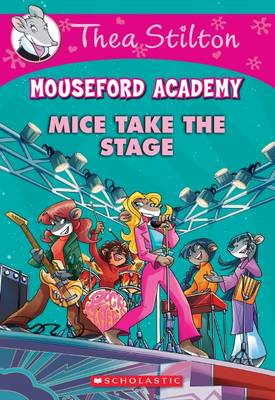 Thea Stilton Mouseford Academy: #7 Mice Take the Stage by Thea Stilton