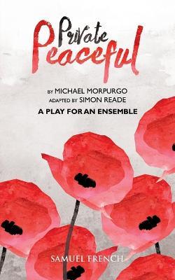 Private Peaceful - A Play for an Ensemble by Simon Reade